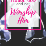 HOW TO PRAISE AND WORSHIP GOD WITHOUT MUSIC, CHURCH OR